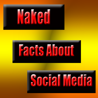 Naked Facts About Social Media